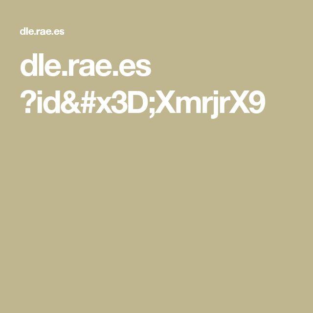 dle.rae.es ?id=XmrjrX9
