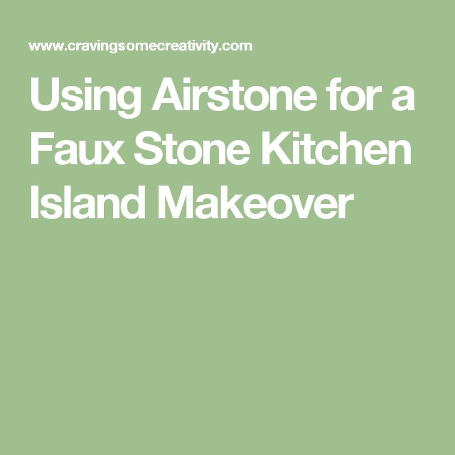 Using Airstone for a Faux Stone Kitchen Island Makeover