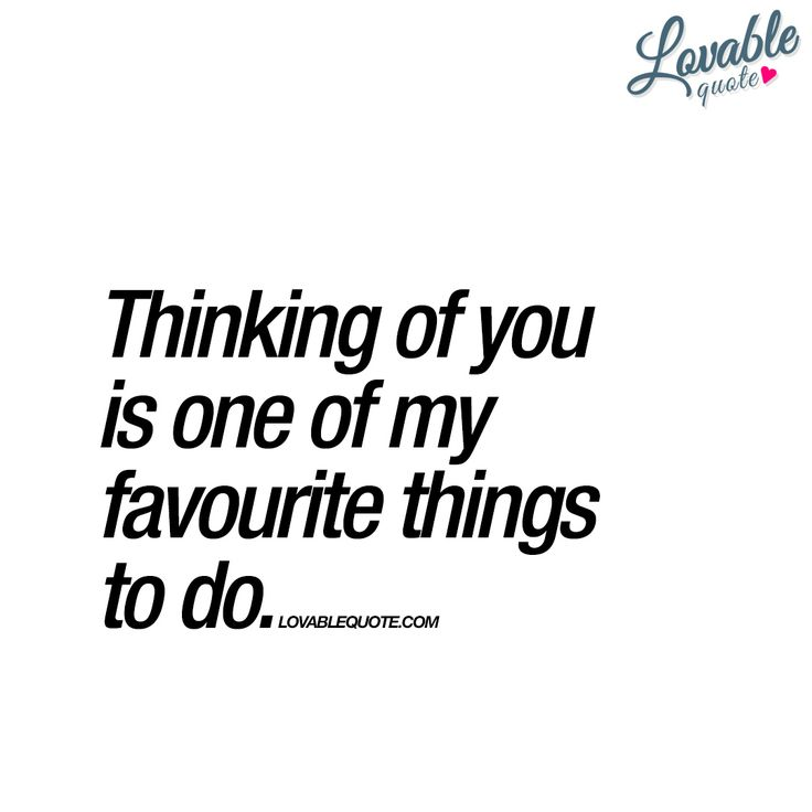 """""""Thinking of you is one of my favourite things to do.""""   #thinkingofyou www.lovablequote.com"""