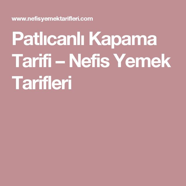 Patlıcanlı Kapama Tarifi – Nefis Yemek Tarifleri