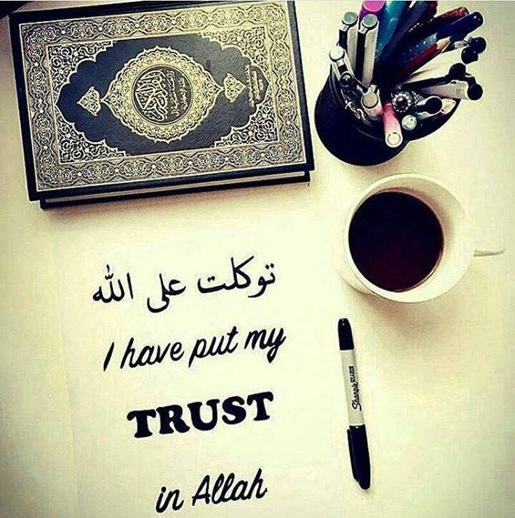 فَإِذَا عَزَمْتَ فَتَوَكَّلْ عَلَى اللَّهِ إِنَّ اللَّهَ يُحِبُّ الْمُتَوَكِّلِينَ Then when you have taken a decision, put your trust in Allah, certainly, Allah loves those who put their trust (in Him) Quran 3:159