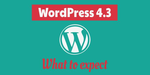 WordPress 4.3 - What to expect