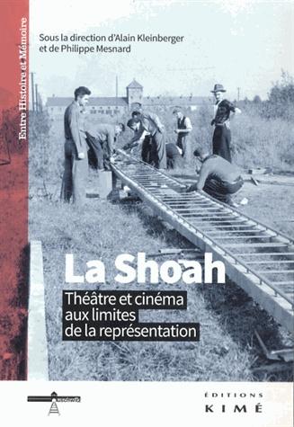 La Shoah. Théâtre et cinéma aux limites de la représentation [BUDL - salle de lettres - 791.118 SHO]