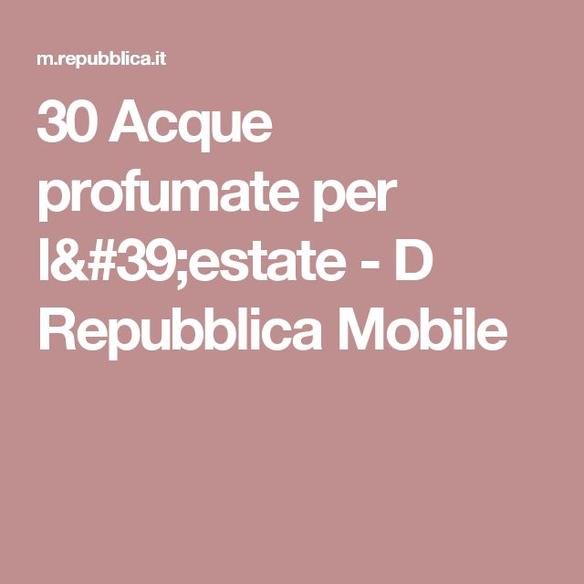 30 Acque profumate per l'estate - D Repubblica Mobile