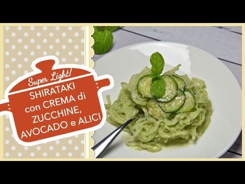 SHIRATAKI con CREMA di ZUCCHINE, AVOCADO e ALICI | Pasta Super Light