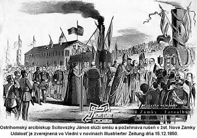 Ostrihomský arcibiskup János Scitovszki slúži omšu a požehnáva rušeň v Železničnej stanici Nové Zámky. Udalosť je zverejnená  vo Viedni v novinách Illustrierter Zeitung zo dňa 15.15.1850