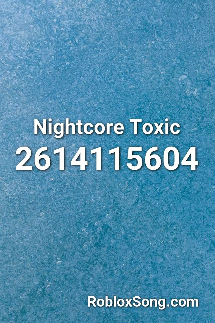 Nightcore Toxic Roblox Id Roblox Music Codes In 2020 Roblox