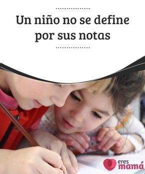Un #niño no se define por sus notas   Los niños no se #definen por sus #notas, pues las etiquetas nunca son buenas cuando de infancia se habla. ¿Cómo ayudarlo a mejorar su #rendimiento #escolar?