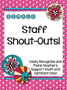 Simple Staff Shout-Outs {Teacher and Staff Appreciation}Easily recognize and thank teachers, support staff, and administration with these simple Shout-Out forms!  Print, fill out, and slide in the staff member's mailbox, on their desk, or hand to them directly.