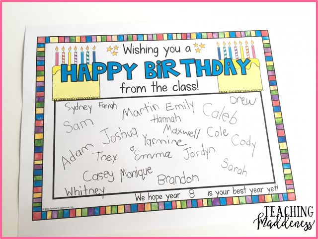 For birthday celebrations, lay out a card for each member of the class to sign throughout the day.