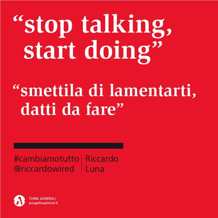 """""""stop talking start doing""""   smettila di lamentarti datti da #fare  #cambiamotutto    http://www.cambiamotutto.it/  http://www.progettoadmiral.it/"""