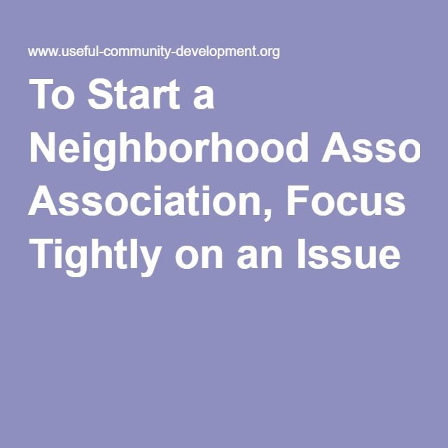 To Start a Neighborhood Association, Focus Tightly on an Issue