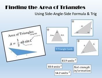 Students are given 9 cards with triangles on them. Student must find the area of each triangle using SAS Formula A= 1/2 ab sin CVarying levels of difficultyThis packet includes - 1 page with 9 triangle cards on it- 1 page with 9 answers - Answer Key- Formula Poster PageGreat for use as:- Homework Alternative- Check for understanding- Review Station