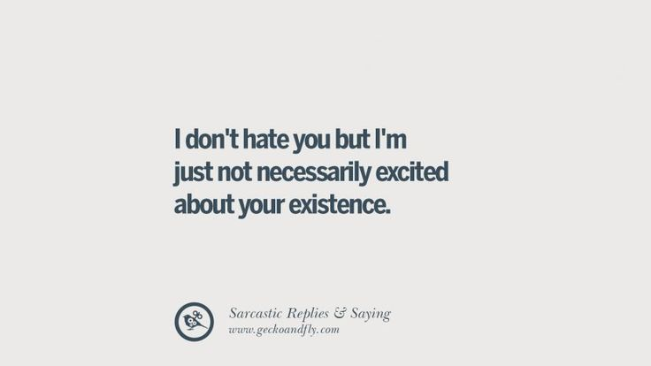 I don't hate you but I'm just not necessarily excited about your existence. Funny Non-Swearing Insults And Sarcastic Quotes for fake friends, ex bf, ex gf, boyfriend, girlfriend, enemies and haters facebook twitter pinterest