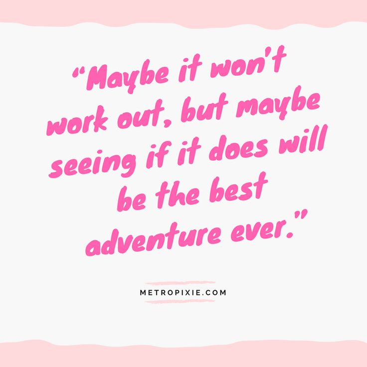 """10 Quotes That Will Make You Take Action - """"Maybe it won't work out, but maybe seeing if it does will be the best adventure ever."""""""