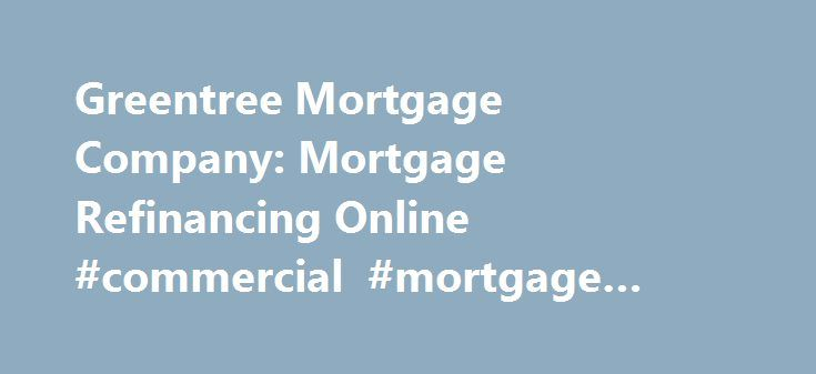 Greentree Mortgage Company: Mortgage Refinancing Online #commercial #mortgage #lenders http://mortgage.remmont.com/greentree-mortgage-company-mortgage-refinancing-online-commercial-mortgage-lenders/  #greentree mortgage company # Greentree Mortgage Company Greentree mortgage company Things like your social security number and details such as your recent addresses and owners are important. greentree mortgage company The house and lot that you purchase through a mortgage loan will be used as…