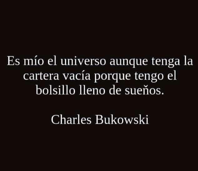 Es mío el universo... Charles Bukowski
