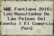 http://tecnoautos.com/wp-content/uploads/imagenes/tendencias/thumbs/wwe-fastlane-2016-los-resultados-de-las-peleas-del-evento-el-comercio-peru.jpg WWE Fastlane. WWE Fastlane 2016: los resultados de las peleas del evento | El Comercio Perú, Enlaces, Imágenes, Videos y Tweets - http://tecnoautos.com/actualidad/wwe-fastlane-wwe-fastlane-2016-los-resultados-de-las-peleas-del-evento-el-comercio-peru/