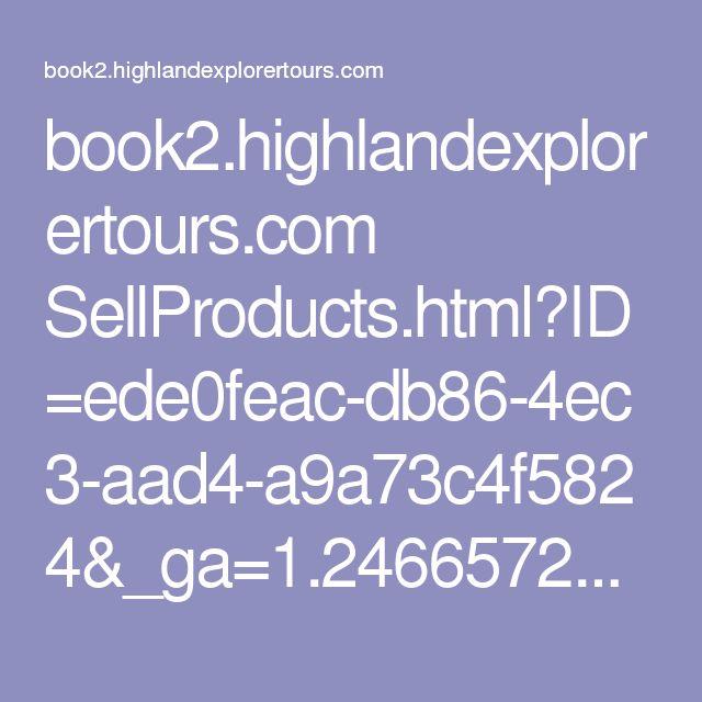 book2.highlandexplorertours.com SellProducts.html?ID=ede0feac-db86-4ec3-aad4-a9a73c4f5824&_ga=1.246657219.619534441.1466618155#tabInitialDetails