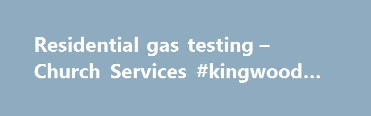 Residential gas testing – Church Services #kingwood #plumbers http://alaska.remmont.com/residential-gas-testing-church-services-kingwood-plumbers/  # Residential Gas Testing Process – Houston City and municipal codes have specific requirements for re-establishing gas service to a property. That's why we have prepared this information in explanation of the gas test procedure and to better inform our customers. When A Gas Test Is Required Your gas system (piping) must be tested by a licensed…