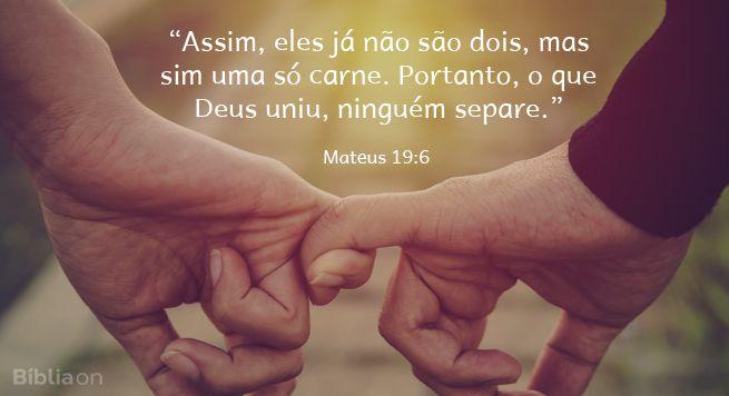 """""""Assim, eles já não são dois, mas sim uma só carne. Portanto, o que Deus uniu, ninguém separe."""" Mateus 19:6"""