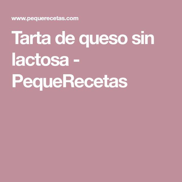 Tarta de queso sin lactosa - PequeRecetas