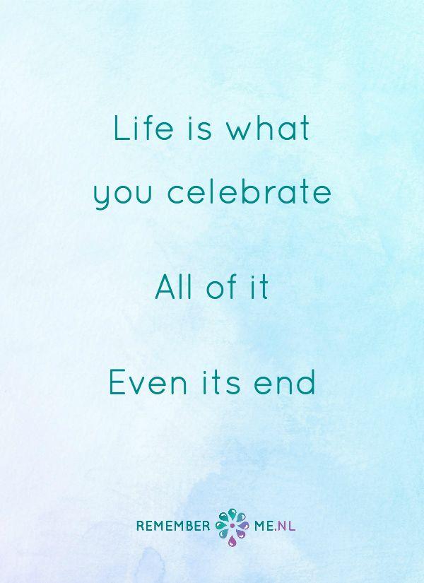 Vier het leven. Een quote over het afscheid, het verdriet en het gemis na de dood van een geliefde. Vind meer inspiratie over de uitvaart en rouwen op http://www.rememberme.nl