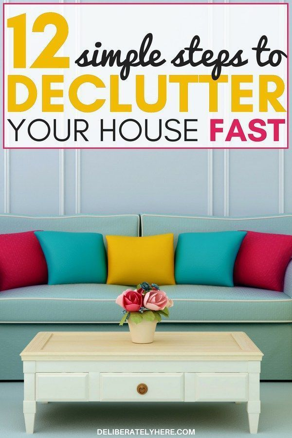 Declutter Your House Fast In 12 Easy Steps And Organize Home To Create Clean Organized Small Es Decluttering Hacks Help You Kick