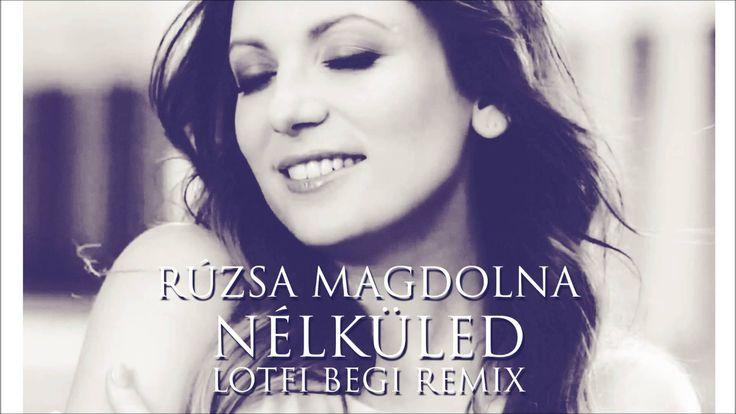Rúzsa Magdolna - Nélküled (Lotfi Begi Remix)