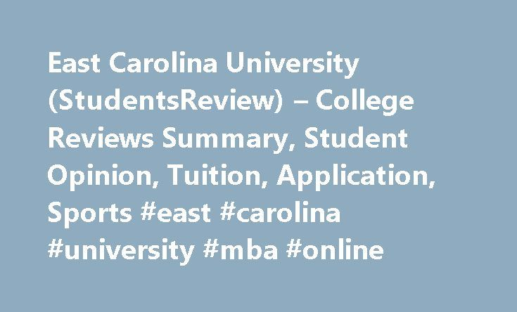 East Carolina University (StudentsReview) – College Reviews Summary, Student Opinion, Tuition, Application, Sports #east #carolina #university #mba #online http://england.nef2.com/east-carolina-university-studentsreview-college-reviews-summary-student-opinion-tuition-application-sports-east-carolina-university-mba-online/  # East Carolina University According to NPR. the cost of college. more Just so you know, filling out these forms is a lot more than penciling. more My name is Esteban…