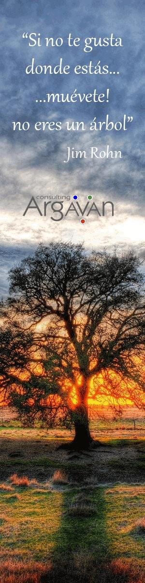 """""""Si no te gusta donde estás...muévete! no eres un árbol"""" Jim Rohn   Pinned by @ArgavanConsulting #quotes #frases #citas"""