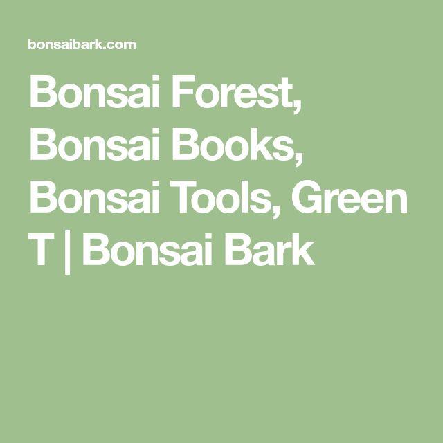 Bonsai Forest, Bonsai Books, Bonsai Tools, Green T | Bonsai Bark