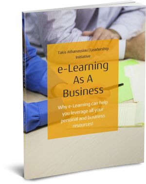 e-Learning As A Business: Why e-Learning can help you leverage all your personal and business resources! - Free e-learning book