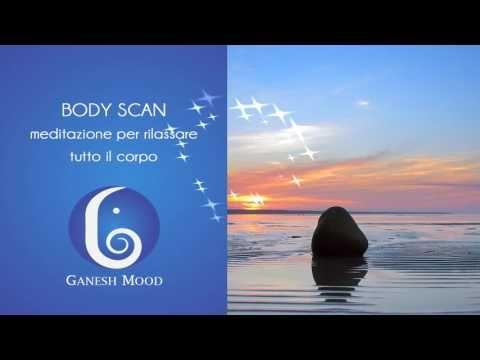 BODY SCAN- Meditazione guidata per rilassare tutto il corpo - YouTube