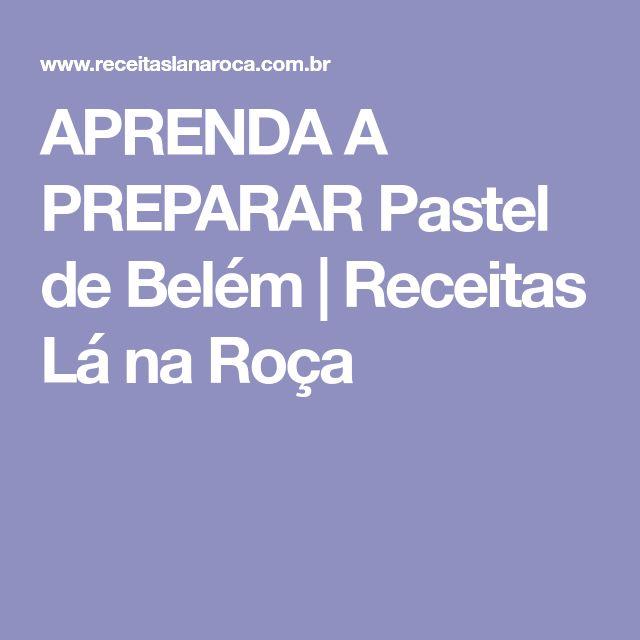 APRENDA A PREPARAR Pastel de Belém | Receitas Lá na Roça
