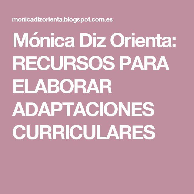 Mónica Diz Orienta: RECURSOS PARA ELABORAR ADAPTACIONES CURRICULARES