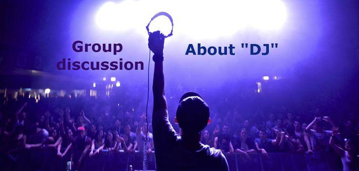 Hello मेरे प्रिय दोस्तों आज फिरसे हम एक और group discussion activities करने जा रहे है आज हम अपनी group discussion about DJ के उपर शुरू करेंगे|