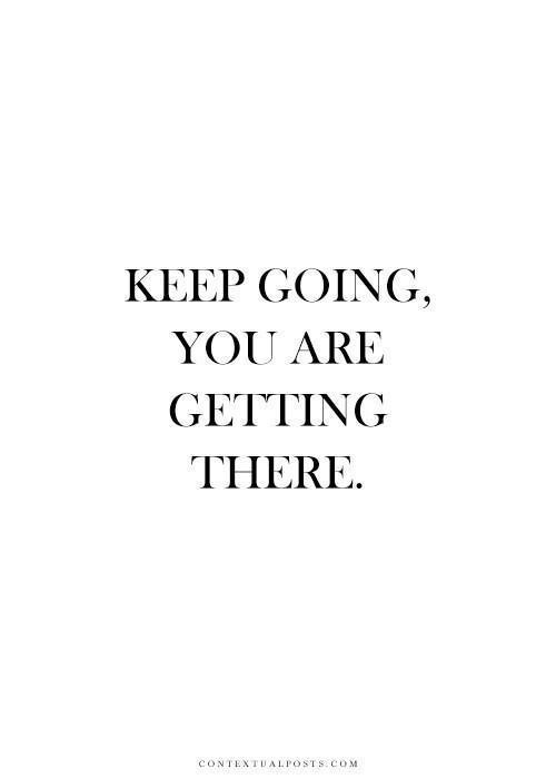keep going. Keep going you are getting there. Inspirational Quote and motto, printable, black and white.
