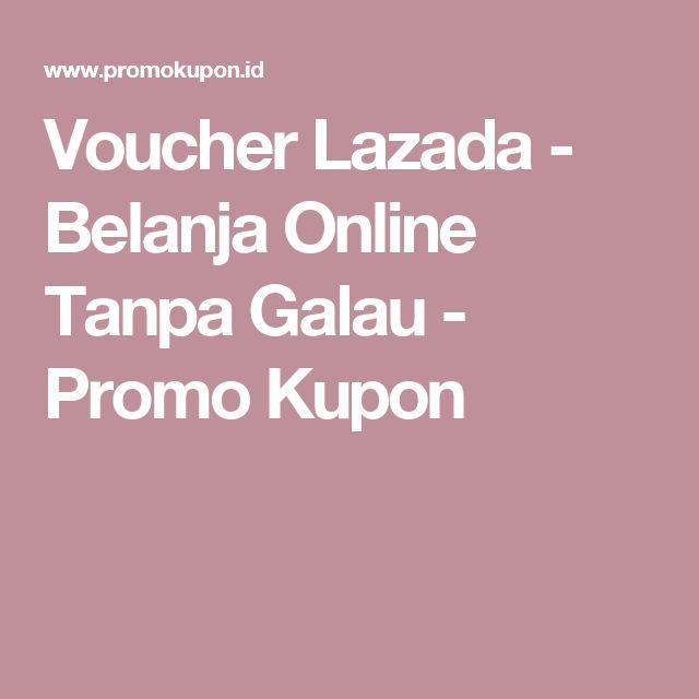 Voucher Lazada - Belanja Online Tanpa Galau           -            Promo Kupon
