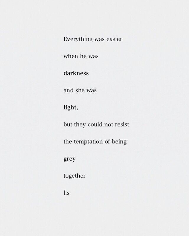 Everything waa easier when he was darkness and she was light...