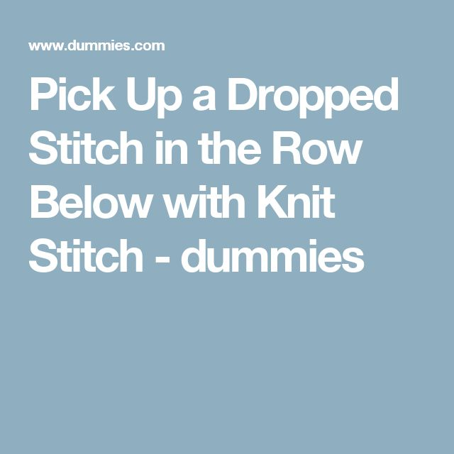 Pick Up a Dropped Stitch in the Row Below with Knit Stitch - dummies