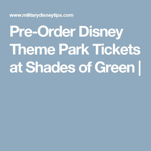 Pre-Order Disney Theme Park Tickets at Shades of Green |