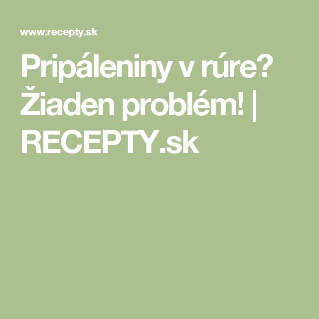 Pripáleniny v rúre? Žiaden problém! | RECEPTY.sk