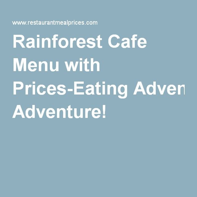 Rainforest Cafe Menu with Prices-Eating Adventure!