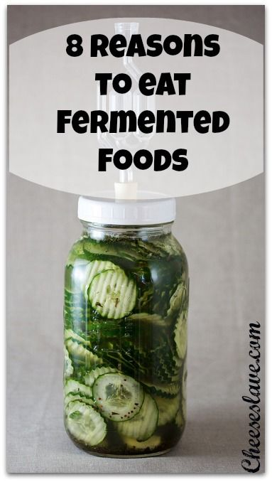 Fermented Foods: Top 8 Reasons to Eat Them - CHEESESLAVE