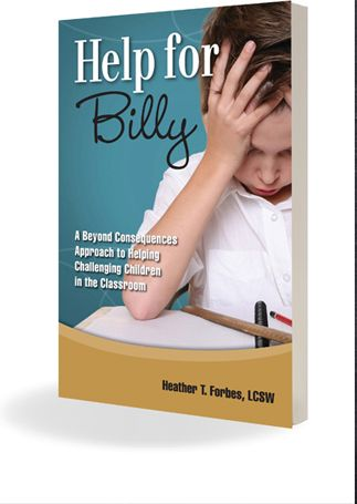"""Help for Billy- A Beyond Consequences Approach to Helping Challenging Children in the Classroom"" book by Heather T. Forbes"