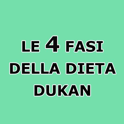 LE 4 FASI DELLA DIETA DUKAN            Le quattro fasi del metodo accompagnano gli utenti   dal primo giorno senza più abbandonarli.    Qua...