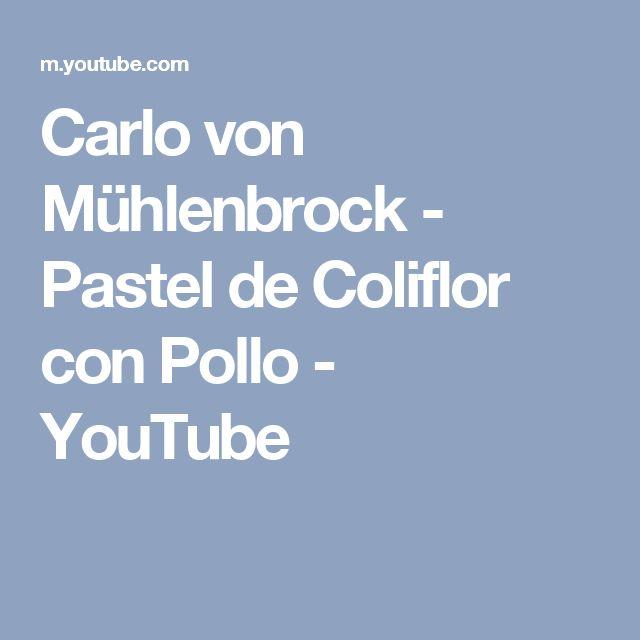 Carlo von Mühlenbrock - Pastel de Coliflor con Pollo - YouTube