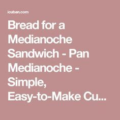 Bread for a Medianoche Sandwich - Pan Medianoche - Simple, Easy-to-Make Cuban, Spanish, and Latin American Recipes with Photos