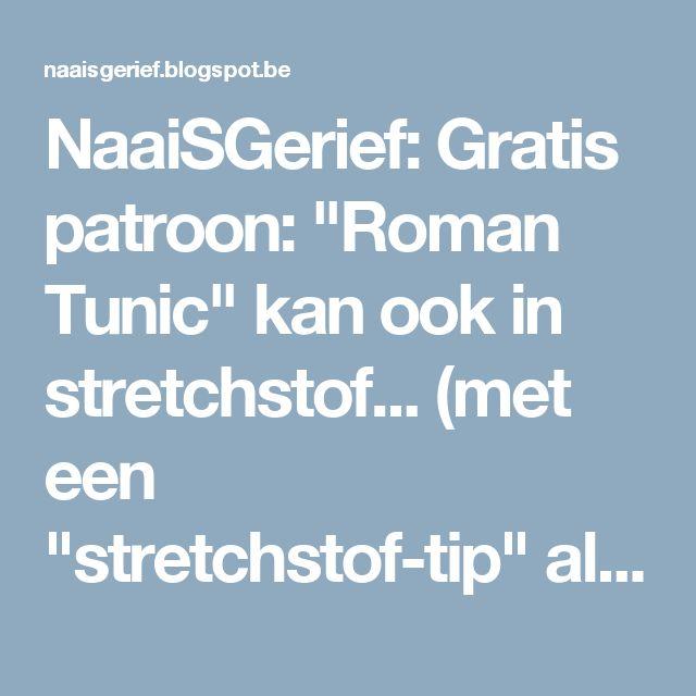 """NaaiSGerief: Gratis patroon: """"Roman Tunic"""" kan ook in stretchstof... (met een """"stretchstof-tip"""" als toemaatje!)"""